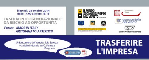 TRASFERIRE IMPRESA, LA SFIDA INTER GENERAZIONALE - DA RISCHIO AD OPPORTUNITÀ - Focus SU  MADE IN ITALY E ARTIGIANATO ARTISTICO 2014 CPV UCV eurosportello veneto FSE Regione UE